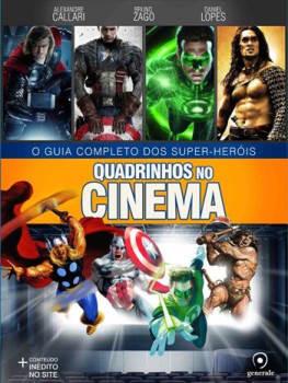 Quadrinhos No Cinema - o Guia Completo Dos Super-heróis